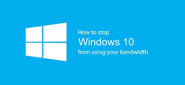 Stop Windows 10 from using your bandwith